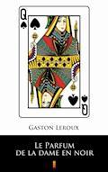 Le Parfum de la dame en noir - Gaston Leroux - ebook