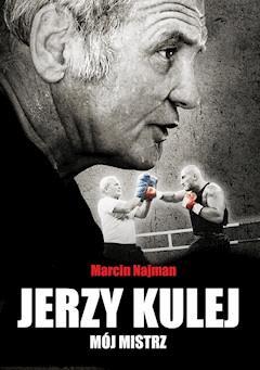 Jerzy Kulej – mój mistrz - Marcin Najman - ebook