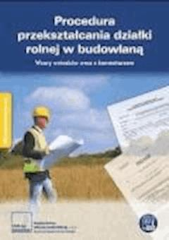 Procedura przekształcania działki rolnej w budowlaną. Wzory wniosków wraz z komentarzem. - Opracowanie zbiorowe - ebook