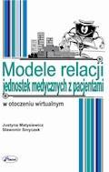 Modele relacji jednostek medycznych z pacjentami w otoczeniu wirtualnym - Sławomir Smyczek, Justyna Matysiewicz - ebook
