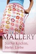 Suche: Köchin, biete: Liebe - Susan Mallery - E-Book