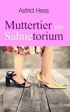 Muttertier im Sahnetorium - Astrid Hess - E-Book