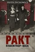 Pakt Ribbentrop-Beck. czyli jak Polacy mogli u boku III Rzeszy pokonać Związek Sowiecki - Piotr Zychowicz - ebook