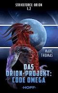 Strikeforce Orion 1.2 - Das Orion-Projekt: Code Omega - Marc Thomas - E-Book