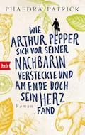 Wie Arthur Pepper sich vor seiner Nachbarin versteckte und am Ende doch sein Herz fand - Phaedra Patrick - E-Book