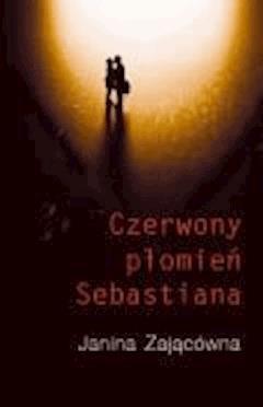 Czerwony Płomień Sebastiana - Janina Zającówna - ebook
