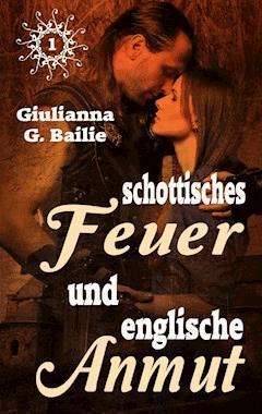 Schottisches Feuer und englische Anmut - Band 1 - Giulianna G. Bailie - E-Book