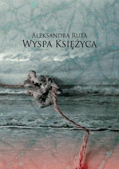 Wyspa Księżyca - Aleksandra Ruta - ebook