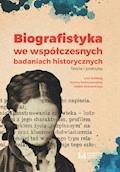 Biografistyka we współczesnych badaniach historiograficznych. Teoria i praktyka - Jolanta Kolbuszewska, Rafał Stobiecki - ebook