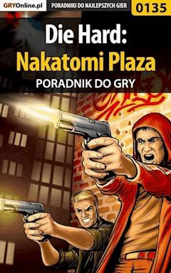 """Die Hard: Nakatomi Plaza - poradnik do gry - Piotr """"Zodiac"""" Szczerbowski - ebook"""