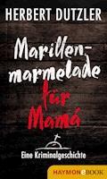 Marillenmarmelade für Mamá. Eine Kriminalgeschichte - Herbert Dutzler - E-Book