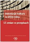 Instytucje kultury w 2016 roku. 15 zmian w przepisach - Tomasz Król - ebook
