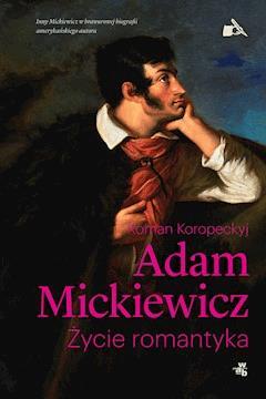 Mickiewicz. Życie romantyka - Roman Koropeckyj - ebook