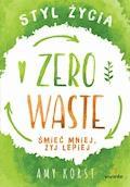 Styl życia Zero Waste. Śmieć mniej, żyj lepiej - Amy Korst - ebook