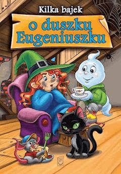 Kilka bajek o duszku Eugeniuszku - Elżbieta Safarzyńska - ebook