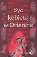 Być kobietą w Oriencie - Danuta Chmielowska, Barbara Grabowska, Ewa Machut-Mendecka - ebook