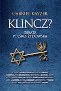 Klincz? Debata polsko - żydowska - Gabriel Kayzer - ebook