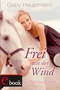 Frei wie der Wind, Band 1: Kayas Pferdesommer - Gaby Hauptmann - E-Book