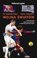 FC Barcelona - Real Madryt. Wojna światów - Thibaud Leplat - ebook