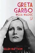 Greta Garbo. Moja miłość - Ellen Mattson - ebook