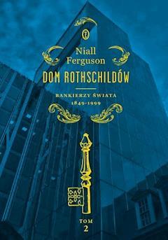 Dom Rothschildów. Bankierzy świata 1849-1999 - Niall Ferguson - ebook