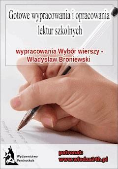 """Wypracowania - Władysław Broniewski """"Wybór wierszy"""" - Opracowanie zbiorowe - ebook"""