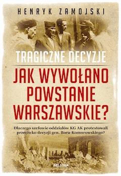 Jak wywołano powstanie warszawskie. Tragiczne dzieje - Henryk Zamojski - ebook