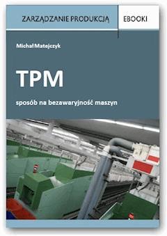 TPM - sposób na bezawaryjność maszyn - Michał Matejczyk - ebook