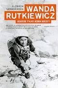 Wanda Rutkiewicz. Jeszcze tylko jeden szczyt - Elżbieta Sieradzińska - ebook