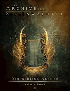 Die Archive der Seelenwächter 2 - Der geheime Akkord - Nicole Böhm - E-Book