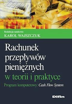Rachunek przepływów pieniężnych w teorii i praktyce. Program komputerowy Cash Flow System - Karol Wajszczuk - ebook