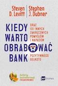 Kiedy warto obrabować bank - Steven D. Levitt, Stephen J. Dubner - ebook
