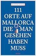 111 Orte auf Mallorca, die man gesehen haben muss - Rüdiger Liedtke - E-Book