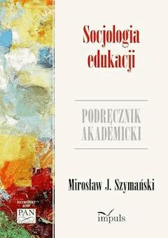 Socjologia edukacji. Podręcznik akademicki - prof. J. Mirosław Szymański - ebook