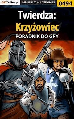 """Twierdza: Krzyżowiec - poradnik do gry - Łukasz """"Night Driver"""" Wróbel - ebook"""