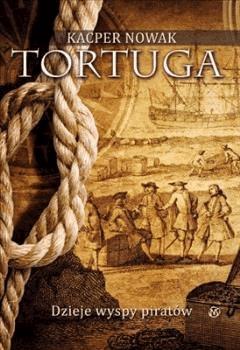 Tortuga - dzieje wyspy piratów - Kacper Nowak - ebook