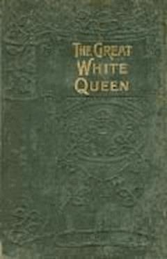 The Great White Queen - William Le Queux - ebook