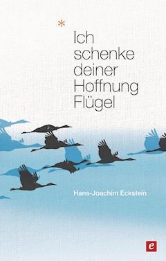 Ich schenke deiner Hoffnung Flügel - Hans-Joachim Eckstein - E-Book