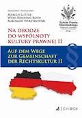 Na drodze do wspólnoty kultury prawnej II. Auf dem Wege zur Gemeinschaft der Rechtskultur II - Marcus Lutter, Wulf-Henning Roth, Mirosław Wyrzykowski - ebook