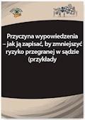 Przyczyna wypowiedzenia – jak ją zapisać, by zmniejszyć ryzyko przegranej w sądzie (przykłady) - Iwona Jaroszewska-Ignatowska, Monika Frączek - ebook
