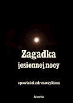 Zagadka Jesiennej nocy. Opowieści z dreszczykiem - Opracowanie zbiorowe - ebook
