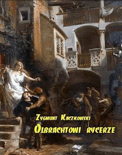 Olbrachtowi rycerze - Zygmunt Kaczkowski - ebook