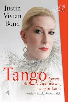 Tango. Powrót do dzieciństwa, w szpilkach - Justin Viviane Bond - ebook