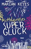 Mittelgroßes Superglück - Marian Keyes - E-Book + Hörbüch