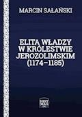 Elita władzy w Królestwie Jerozolimskim (1174–1185) - Marcin Sałański - ebook