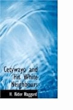 Cetywayo and his White Neighbours - Henry Rider Haggard - ebook