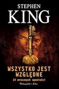 Wszystko jest względne. 14 mrocznych opowieści - Stephen King - ebook