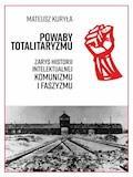 Powaby totalitaryzmu. Zarys historii intelektualnej komunizmu i faszyzmu - Mateusz Kuryła - ebook