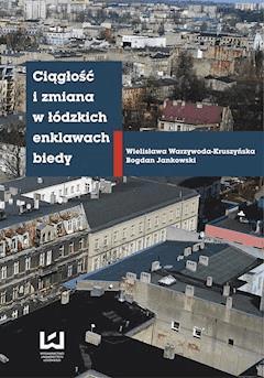 Ciągłość i zmiana w łódzkich enklawach biedy - Wielisława Warzywoda-Kruszyńska, Bogdan Jankowski - ebook
