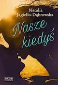 Nasze kiedyś - Natalia Jagiełło-Dąbrowska - ebook